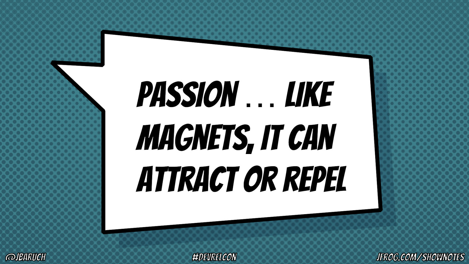 Passion … like magnets, it can attract or repel