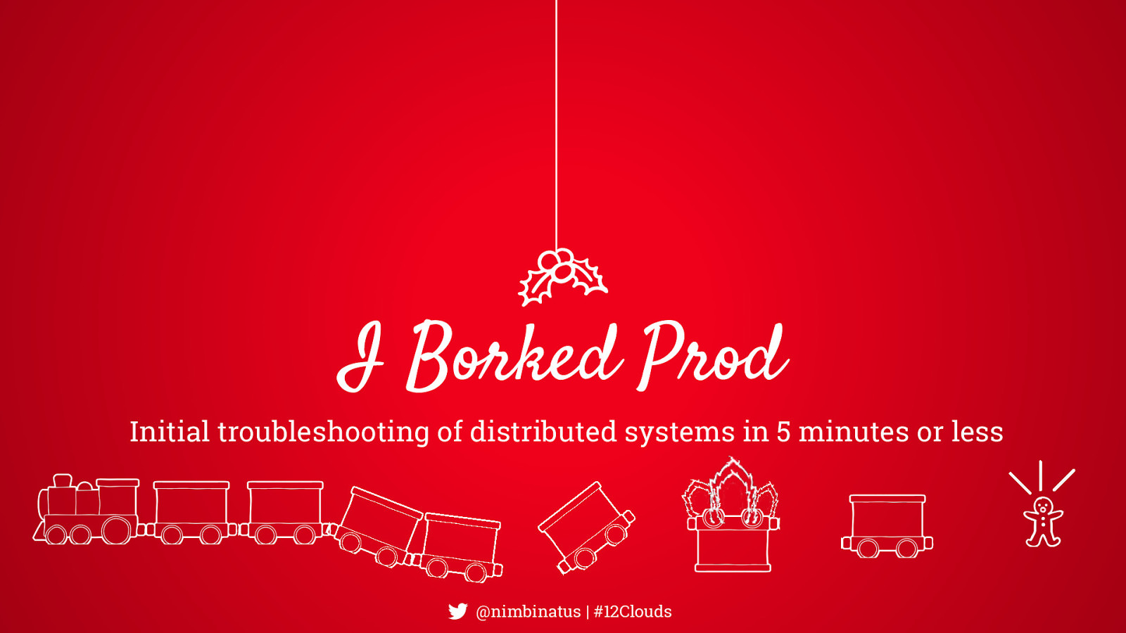 I Borked Prod: Initial troubleshooting of distributed systems in 5 minutes or less
