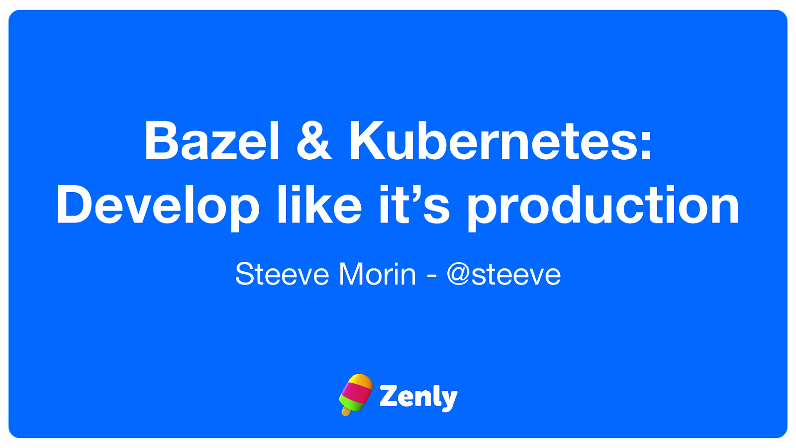 Bazel & Kubernetes: Develop like it's production