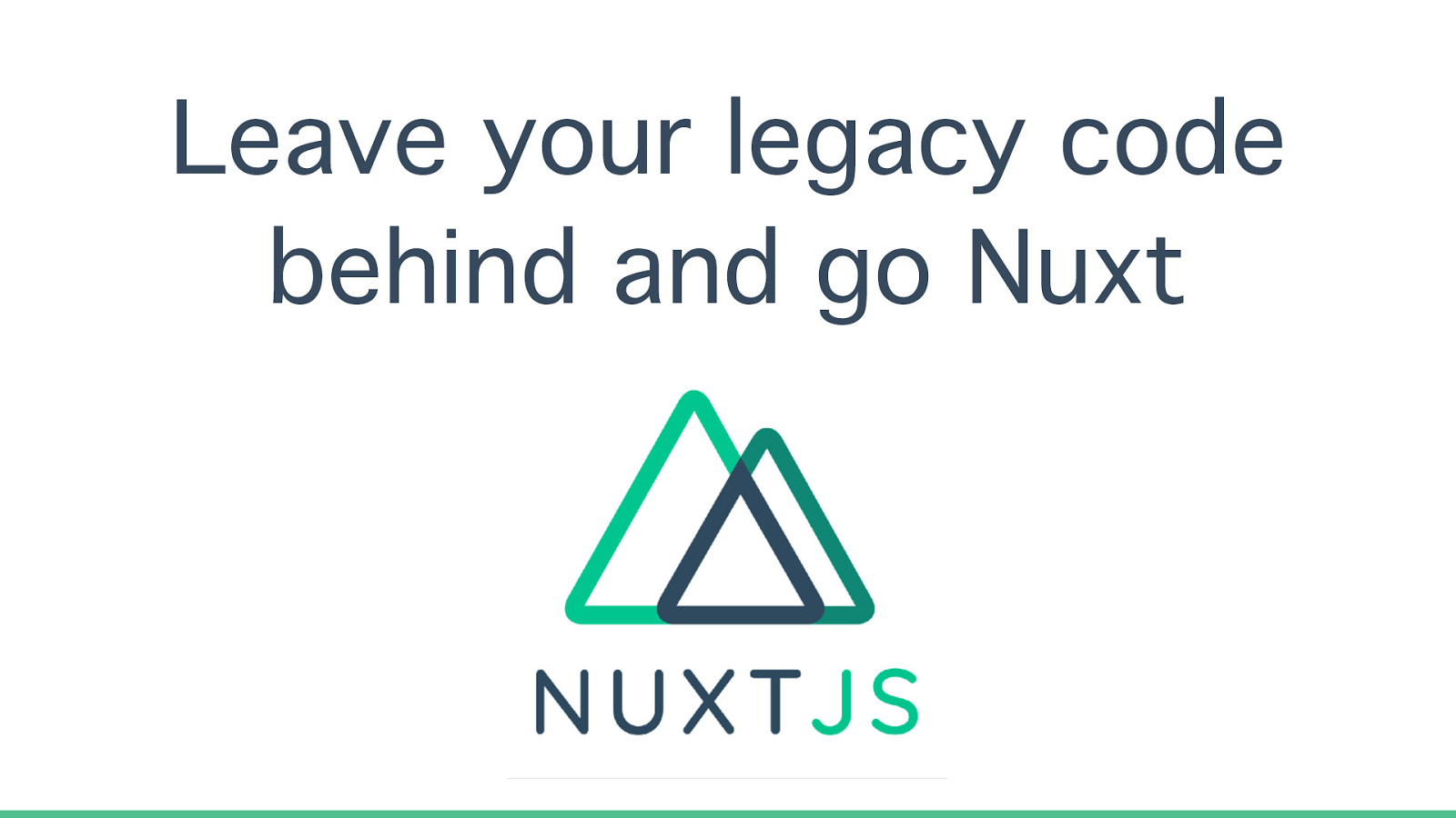 Leave your legacy code behind and go Nuxt