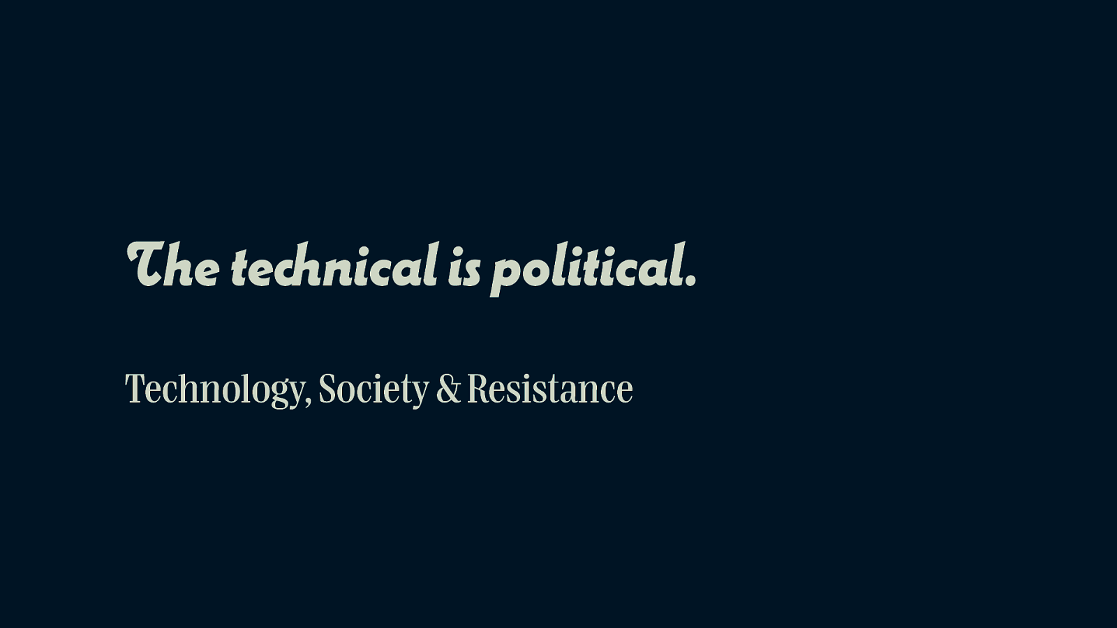 The technical is political – Tech, Society & Resistance