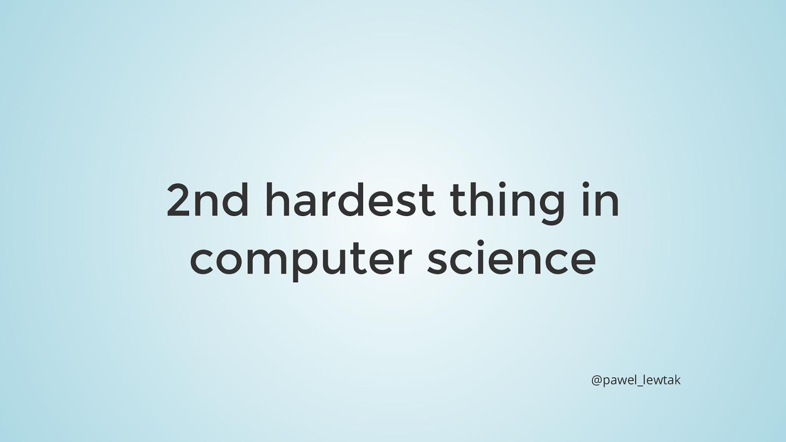 Druga najtrudniejsza rzecz w IT