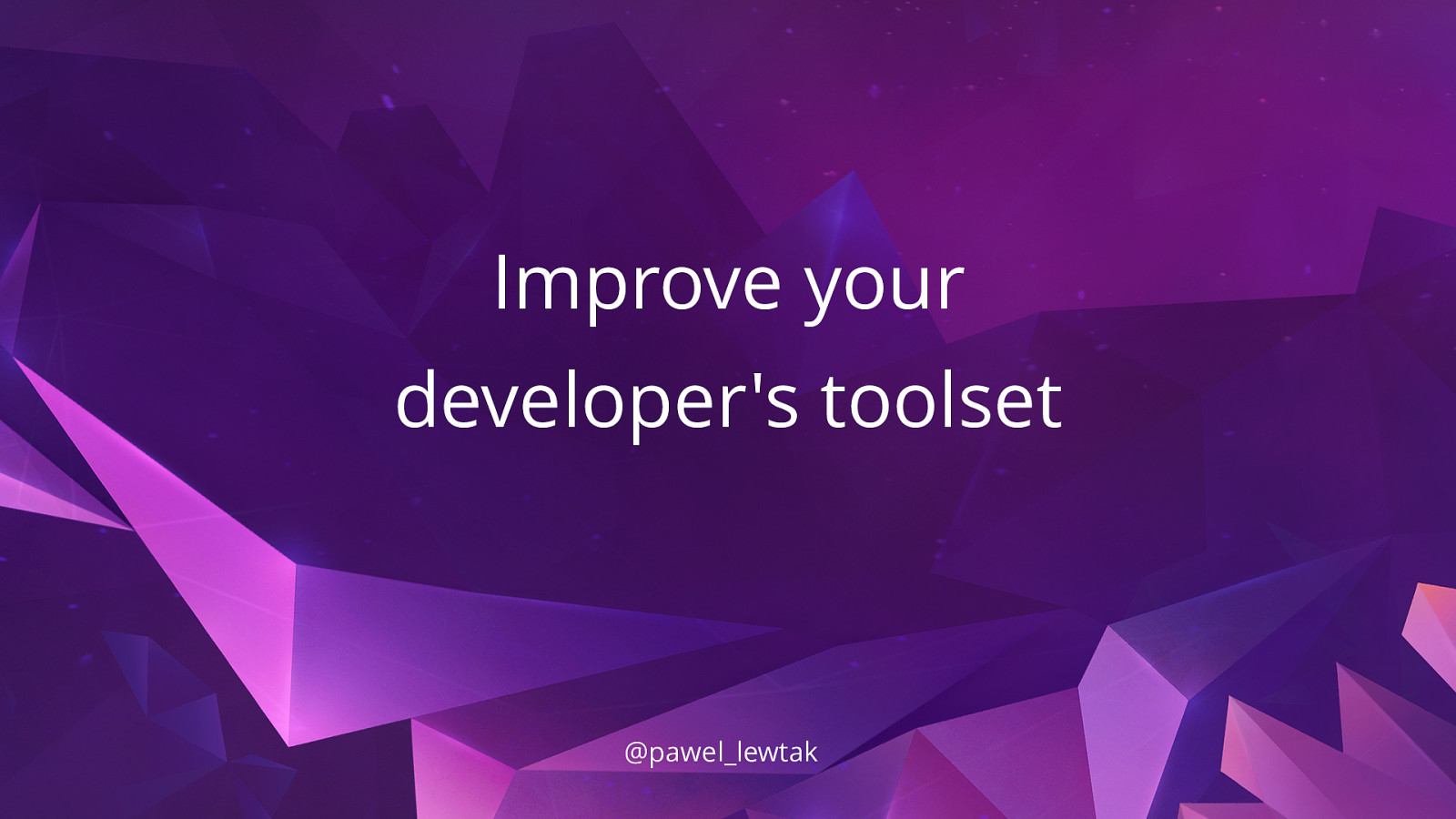 Improve your developer's toolset