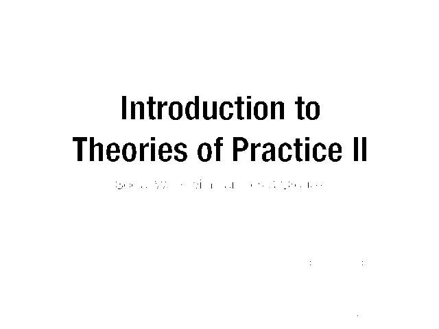 Week 01 - Introduction to Therories of Practice II