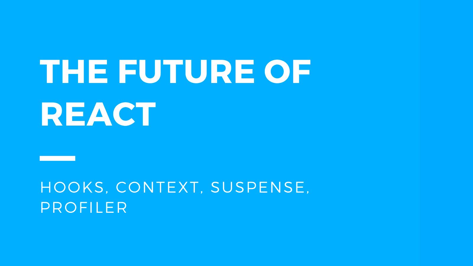 The Future of React