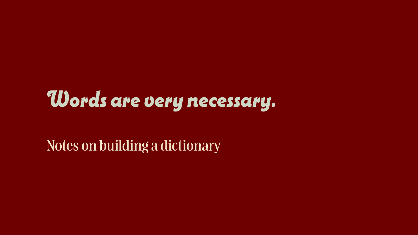 Words are very necessary – Notes on building a dictionary