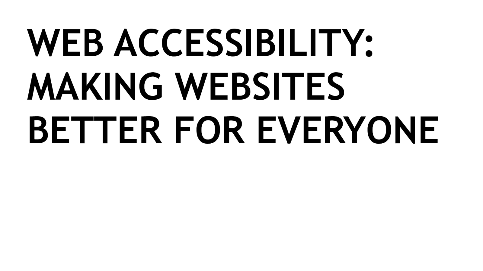 Keynote: Web Accessibility: Making Websites Better For Everyone