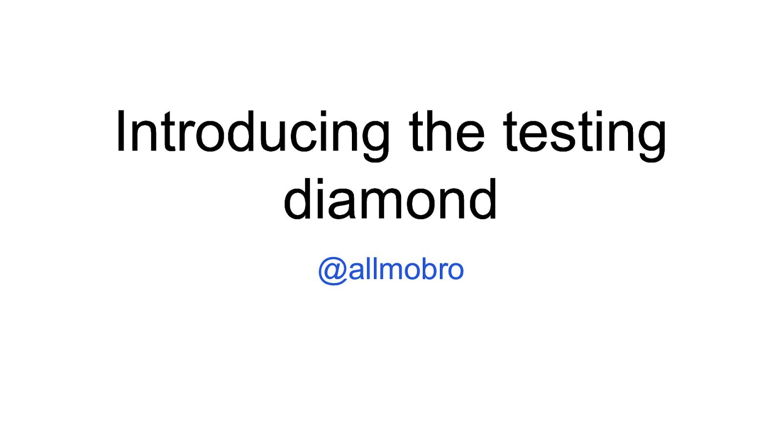 Introducing the testing diamond