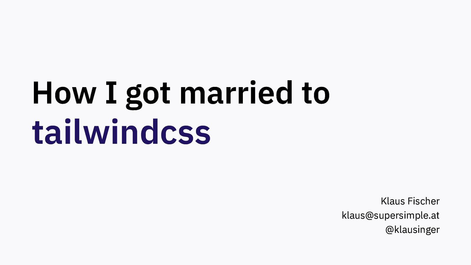 How I got married to tailwindcss