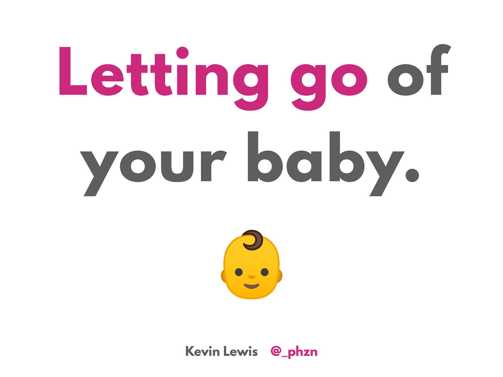 Letting go of yourbaby