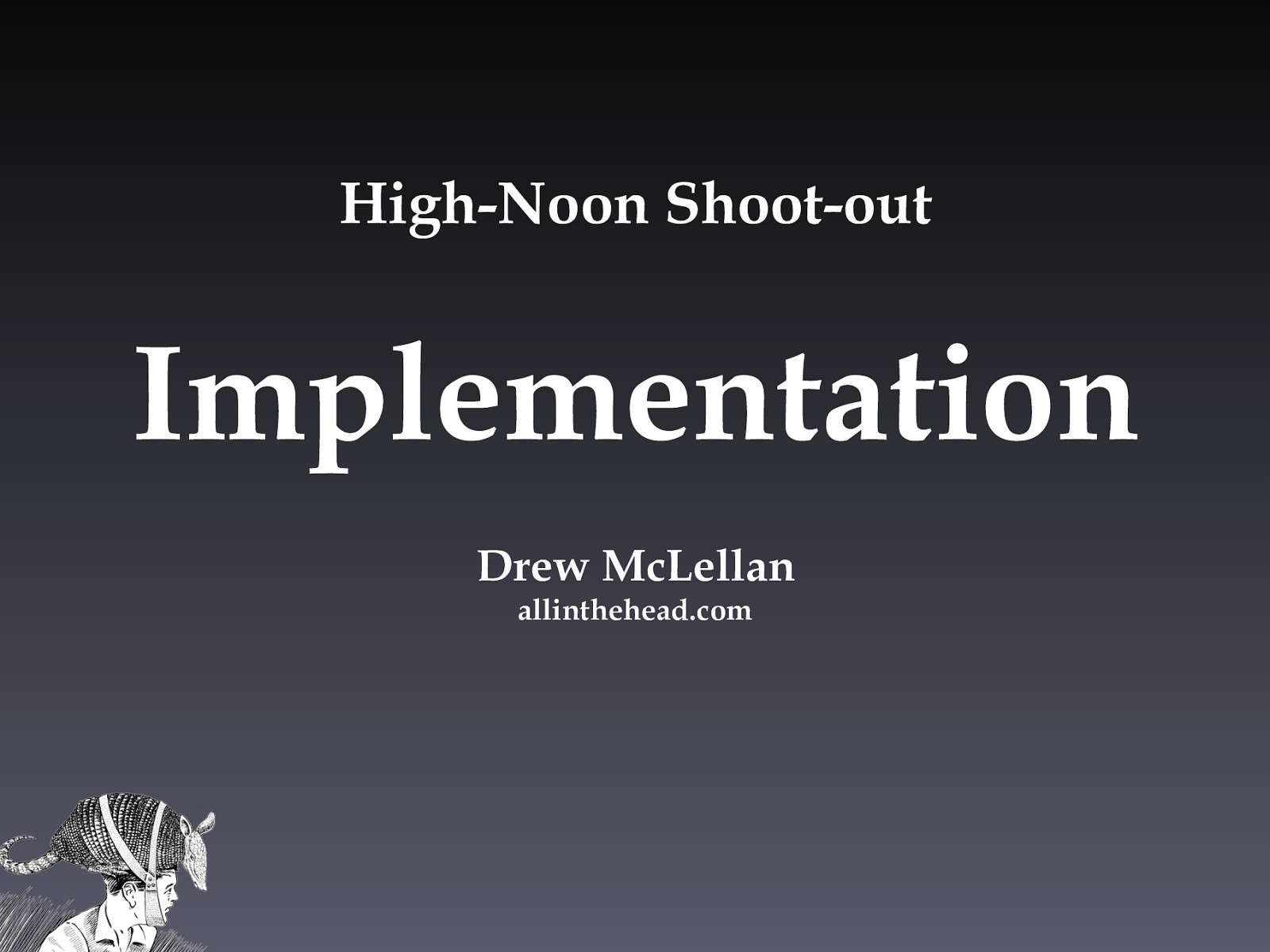 High Noon Shootout: Design vs Implementation