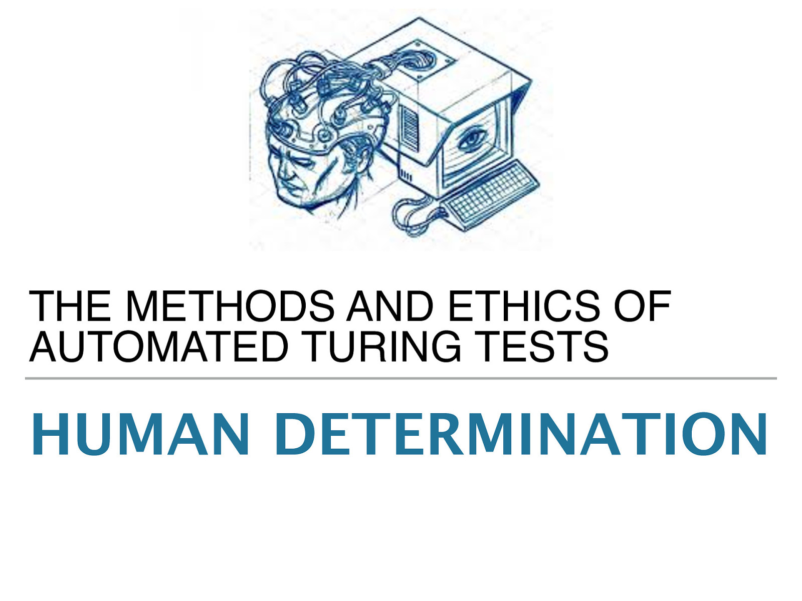 Human Determination: The Methods and Ethics of Automated Turing Tests