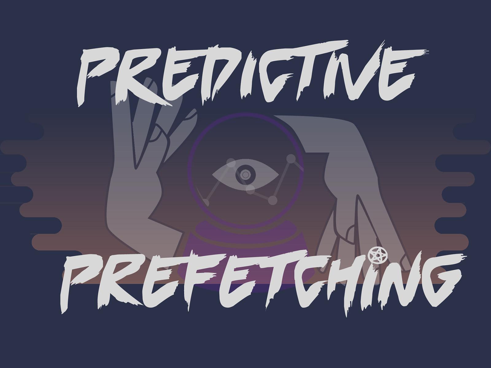 Predictive Prefetching