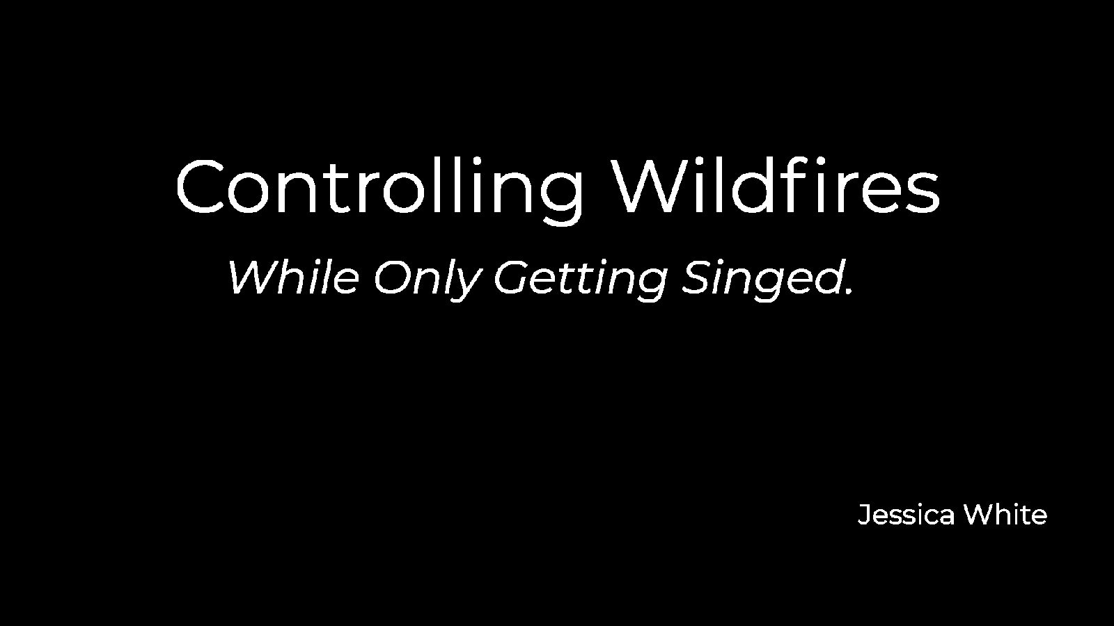 Controlling Wildfires While Only Getting Singed.