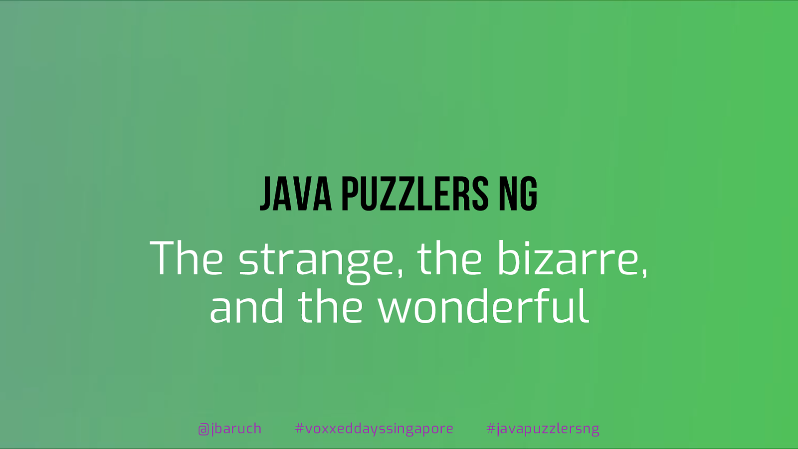 Java Puzzlers NG: The strange, the bizarre, and the wonderful