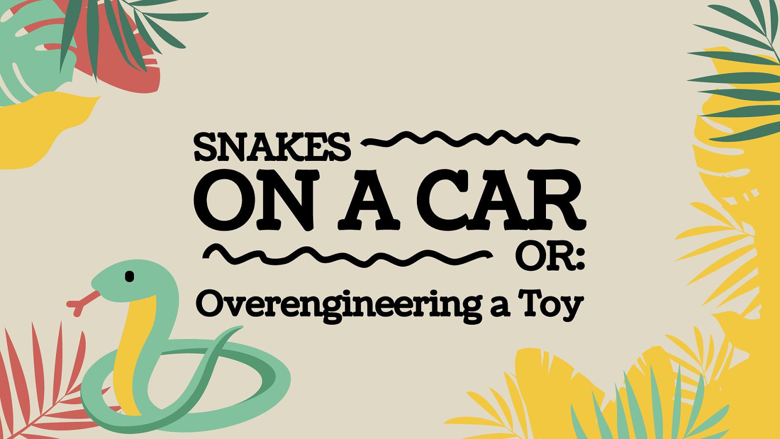 Snakes on a Car