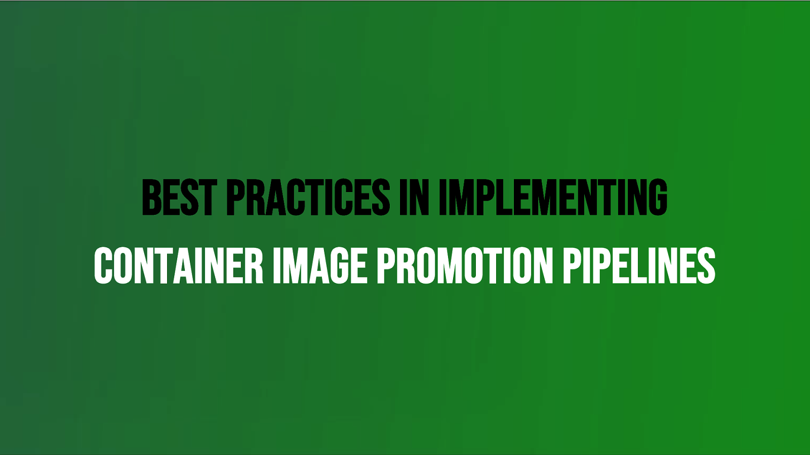 Best Practices In Implementing Container Image Promotion Pipelines