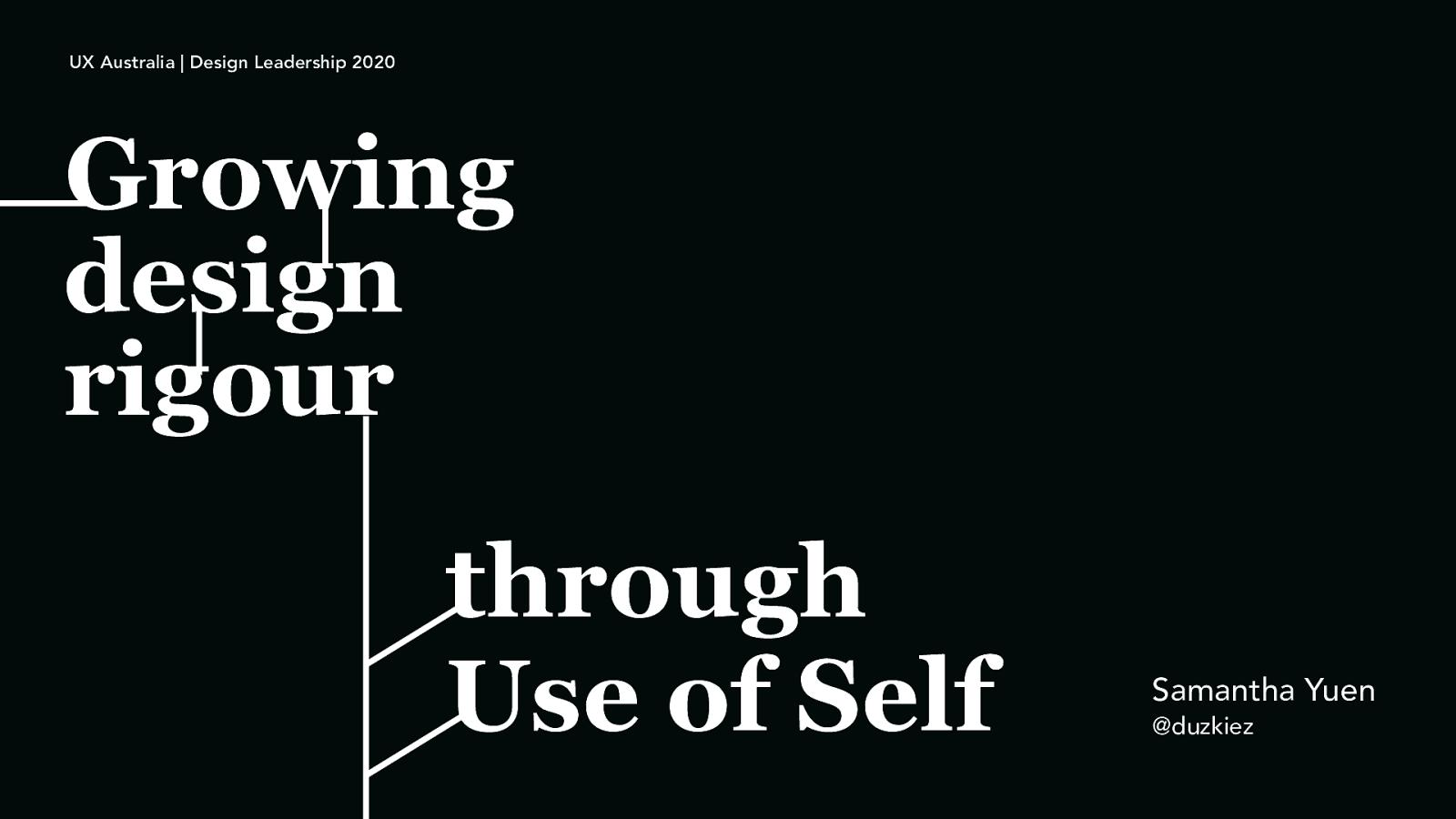 Growing design rigour through Use of Self