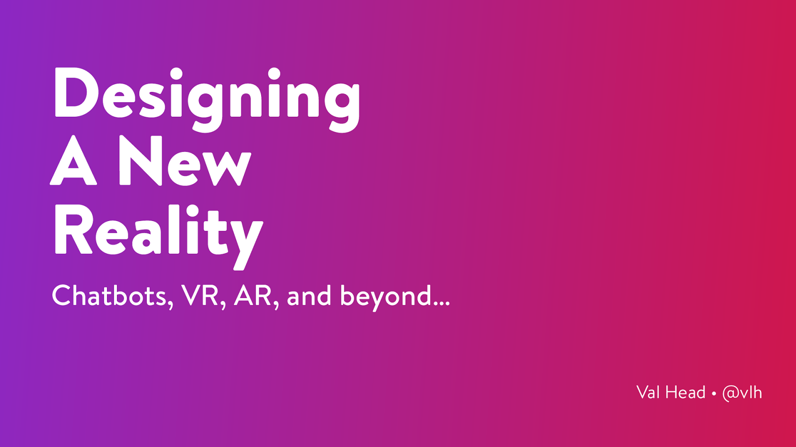 Designing a New Reality: Chatbots, AR, VR and beyond