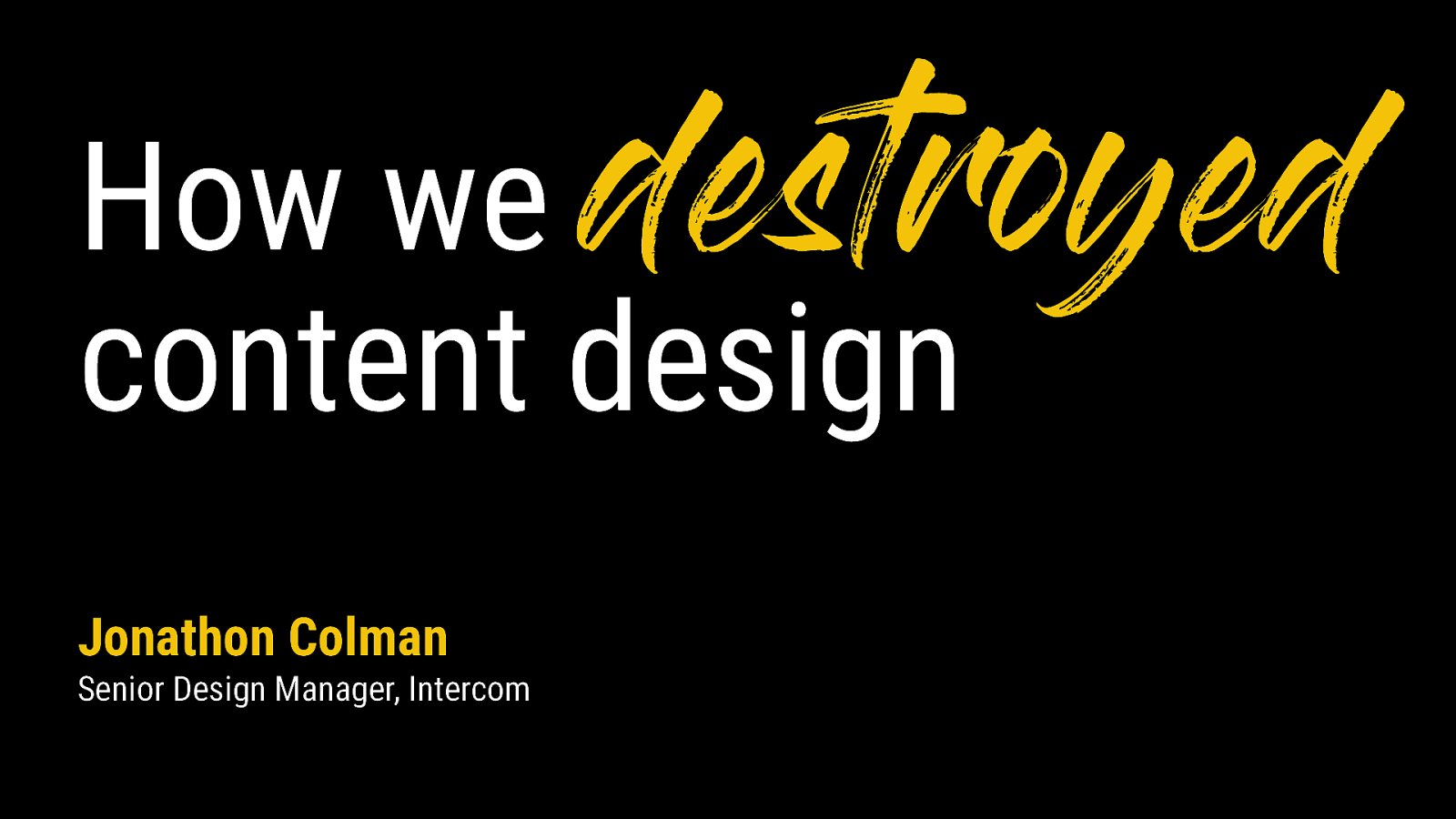 How we destroyed content design