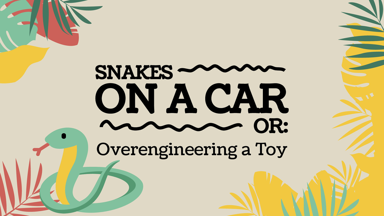 Snakes on a Car: Or, Over-engineering a Toy