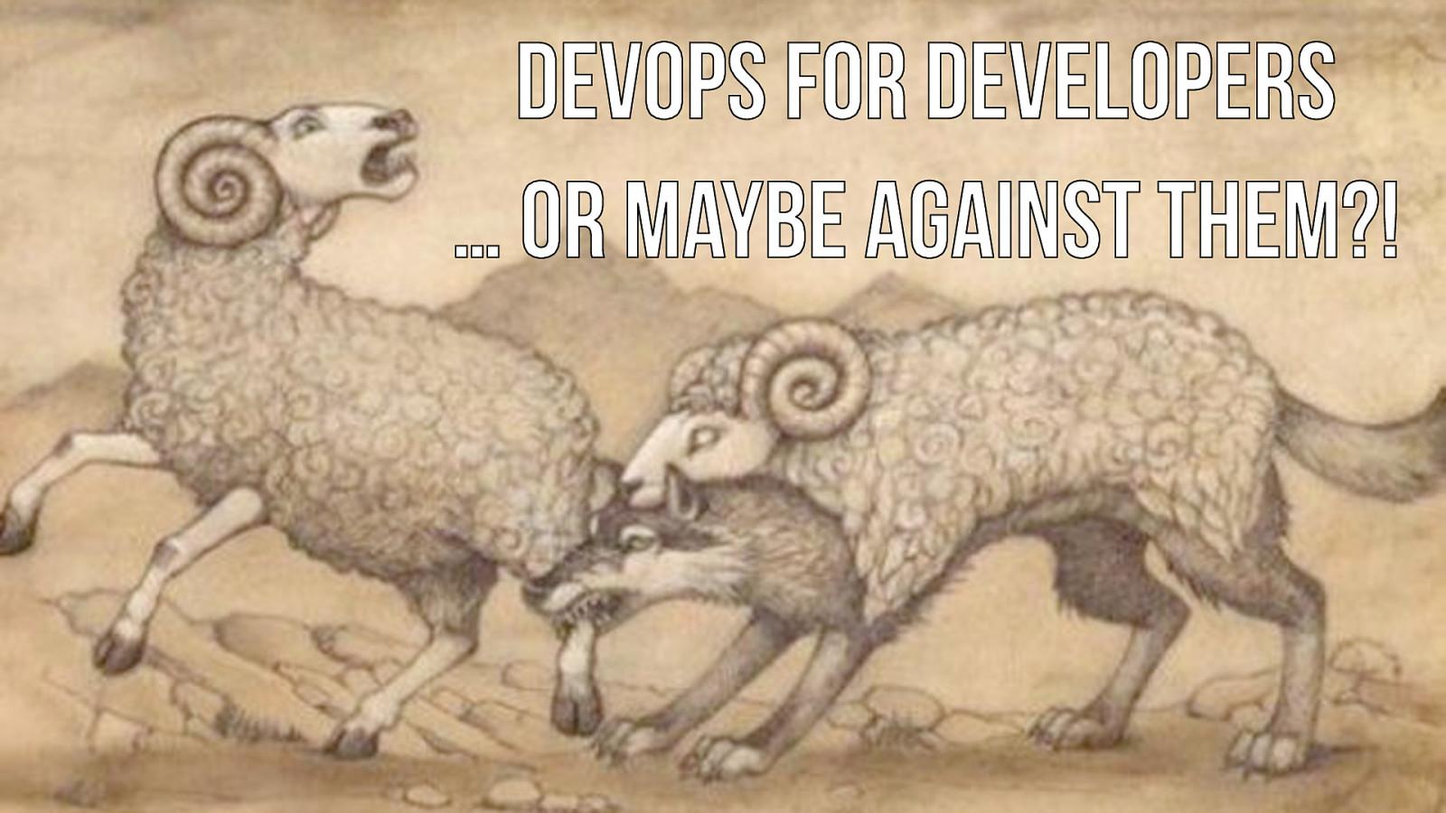 DevOps for developers (or maybe against them?!)