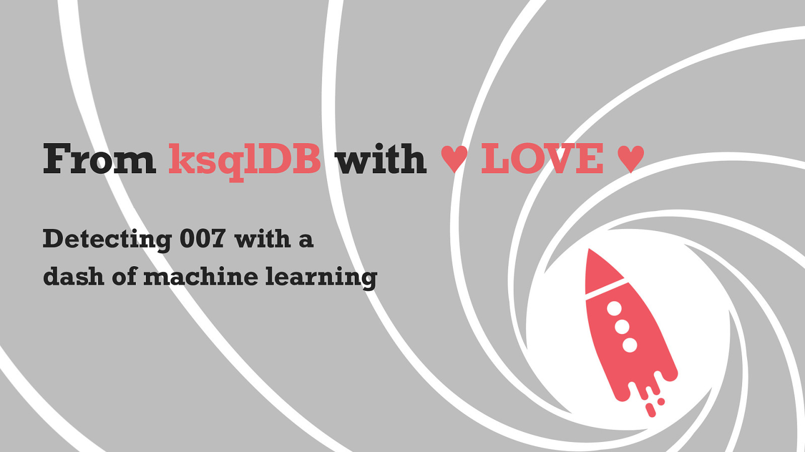 From ksqlDB with LOVE: Detecting 007 with a Dash of Machine Learning
