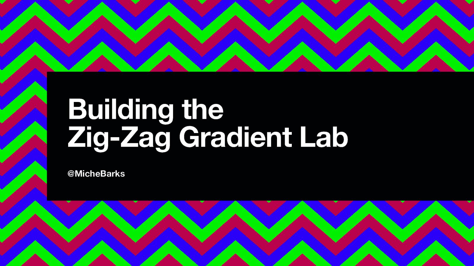 Building the Zig-Zag Gradient Lab