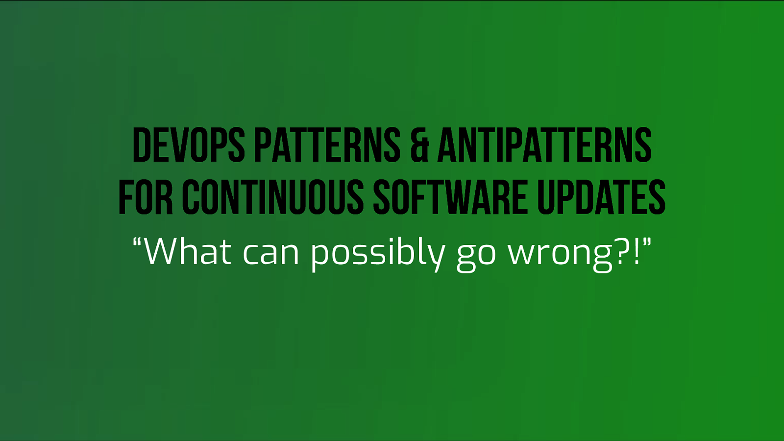 DevOps Patterns & Antipatterns for Continuous Software Updates