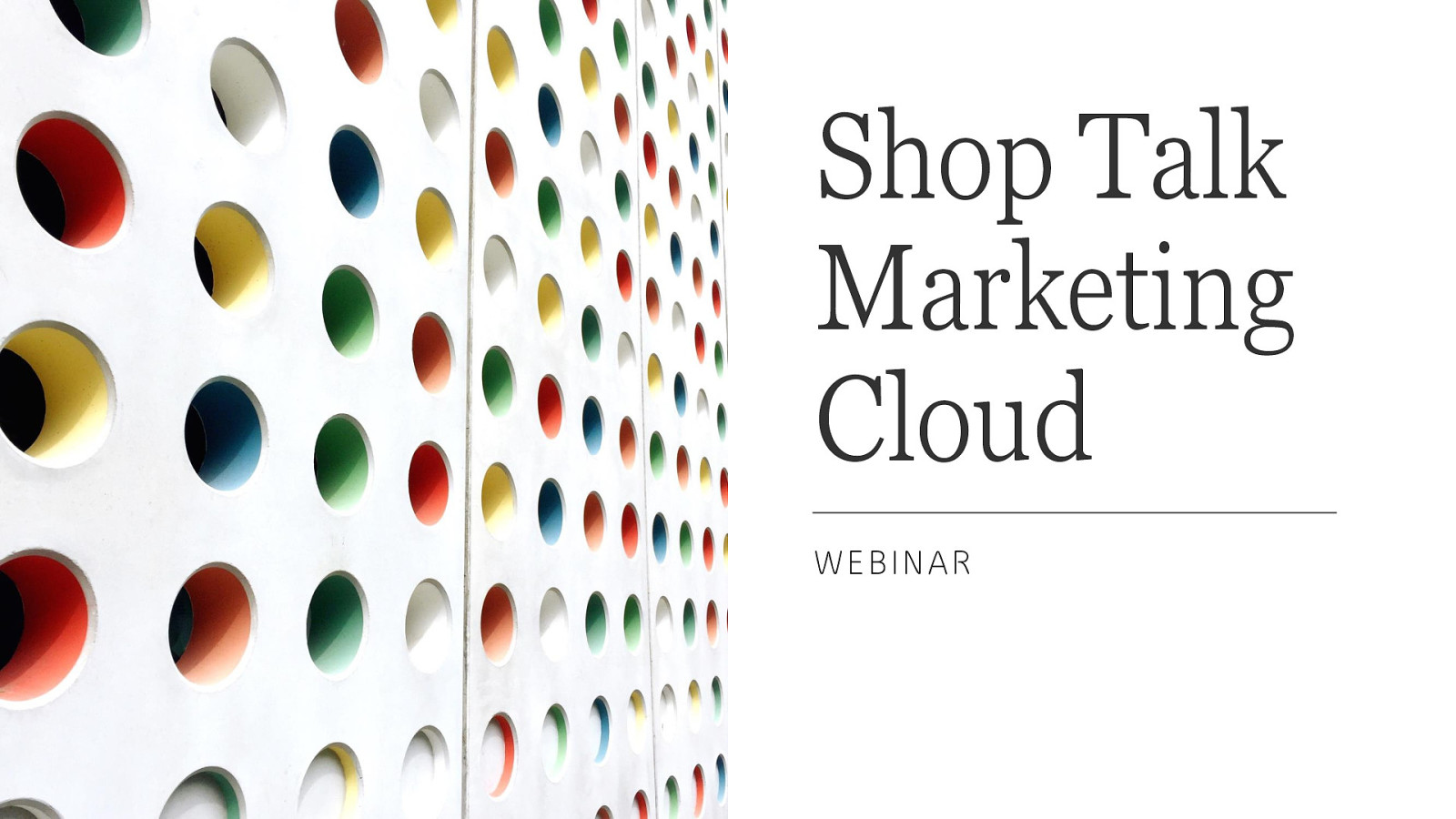 Shop Talk Marketing Cloud Webinar