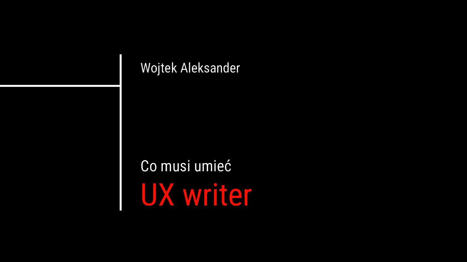 Co musi umieć UX writer?