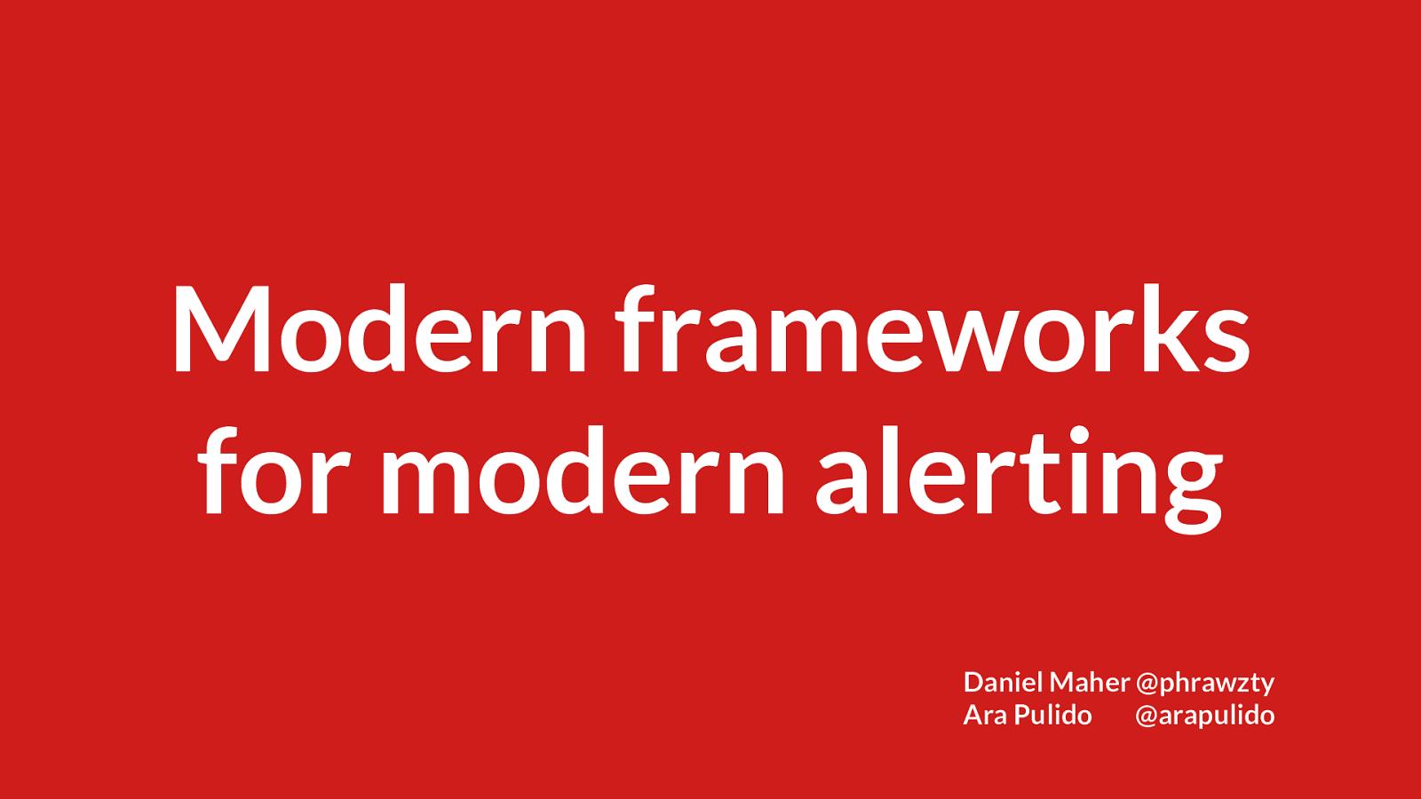 Modern Frameworks for Modern Alerting