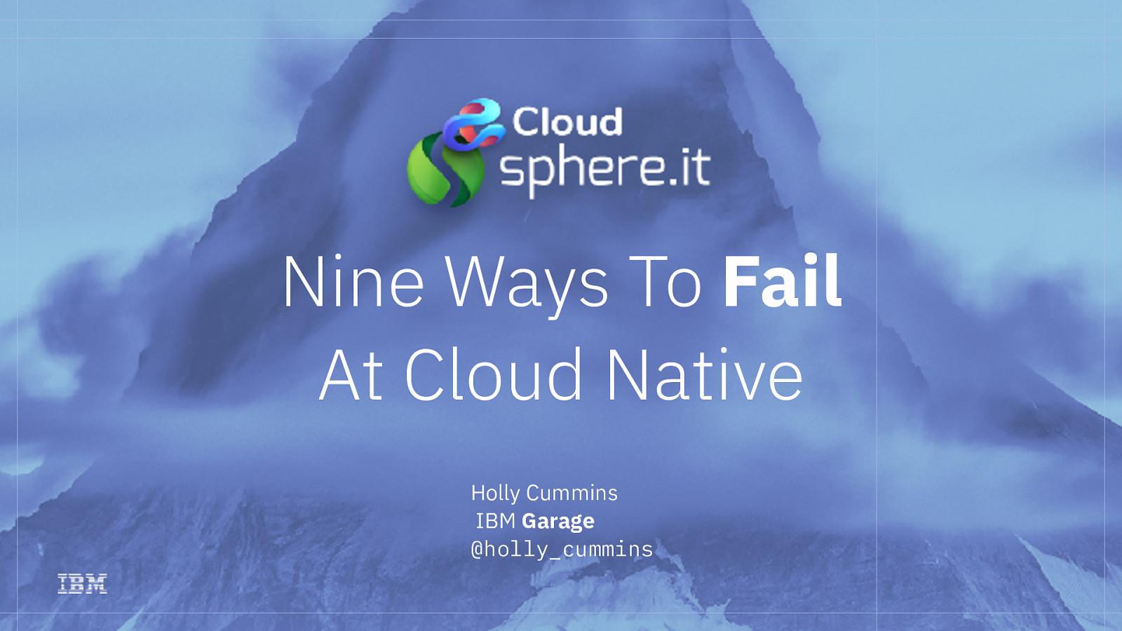 Nine Ways To Fail at Cloud Native (keynote)