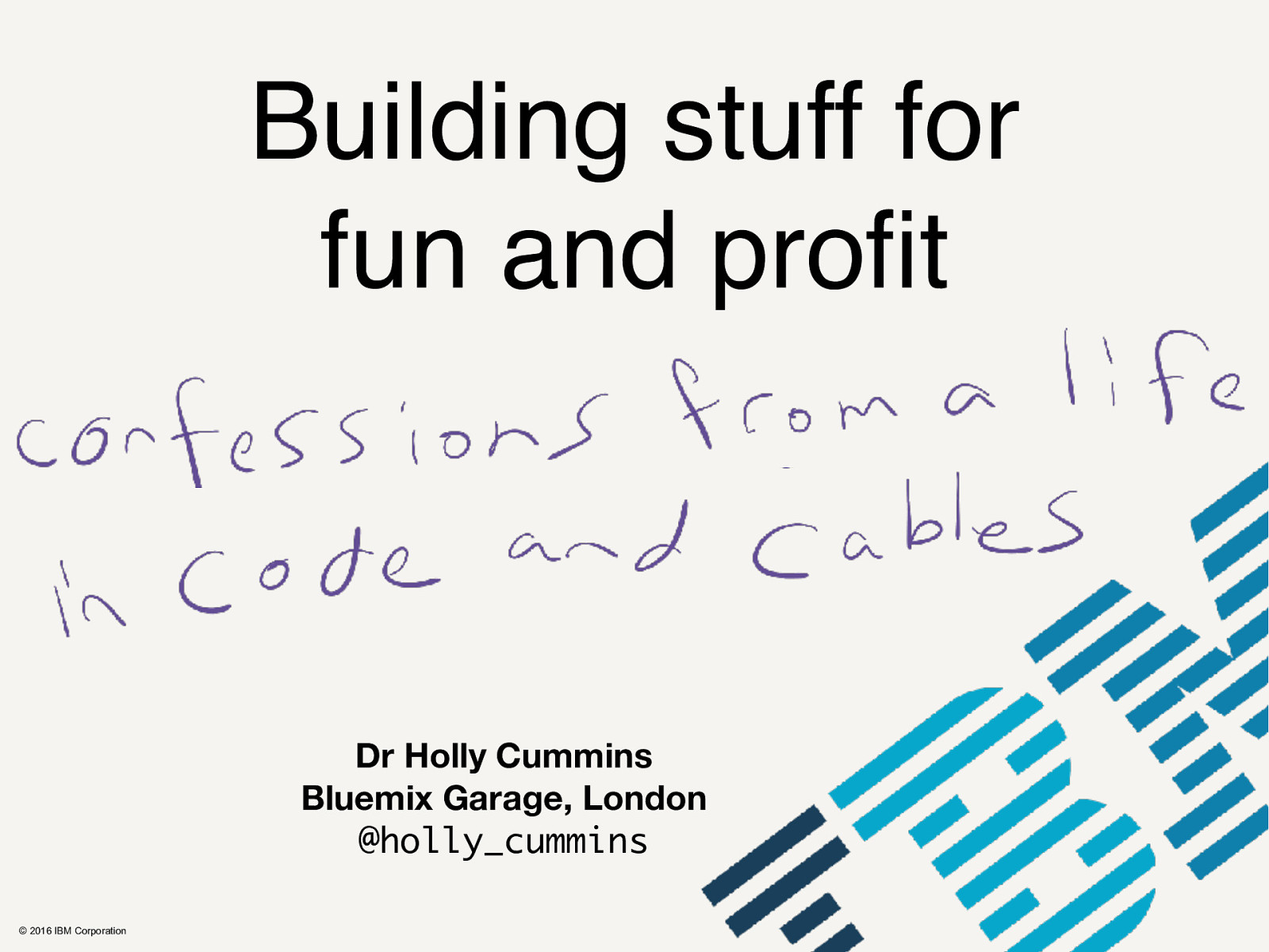 Building Stuff for Fun and Profit - confessions from a life in code and cables