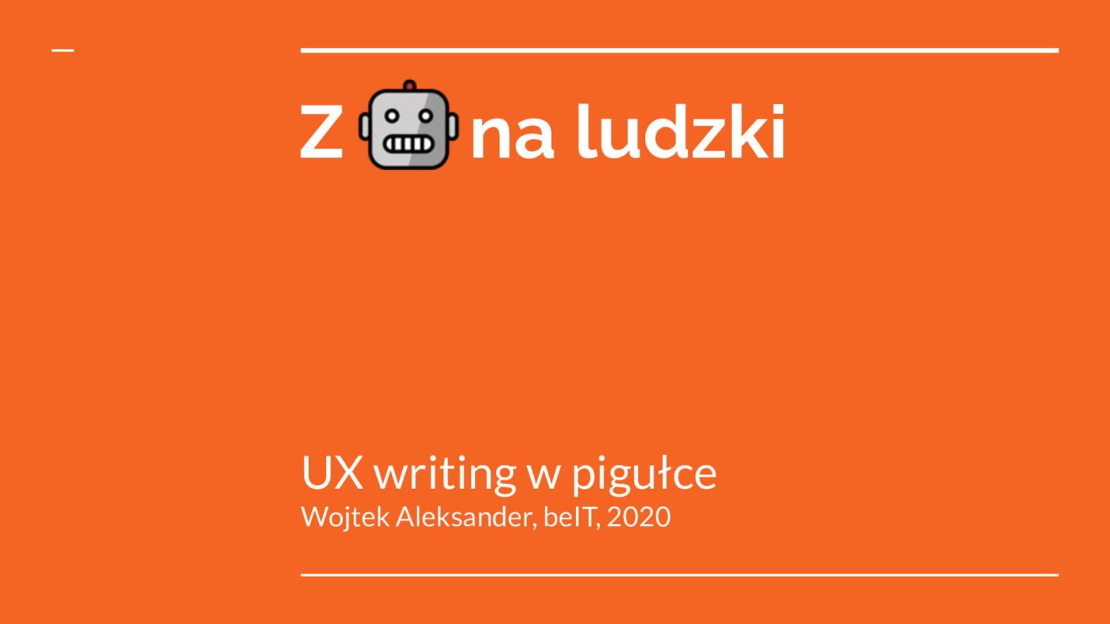 Z technicznego na ludzki. UX writing w pigułce
