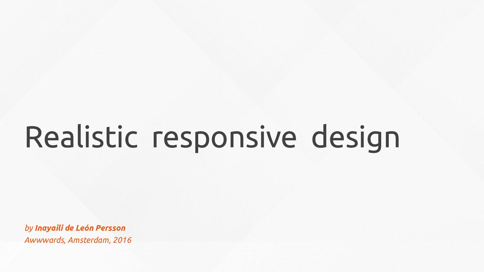 Realistic responsive design