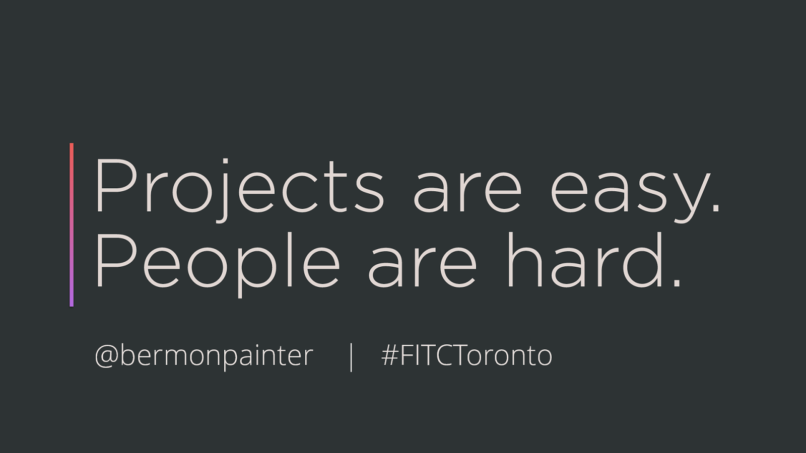 Projects are Easy. People are Hard.