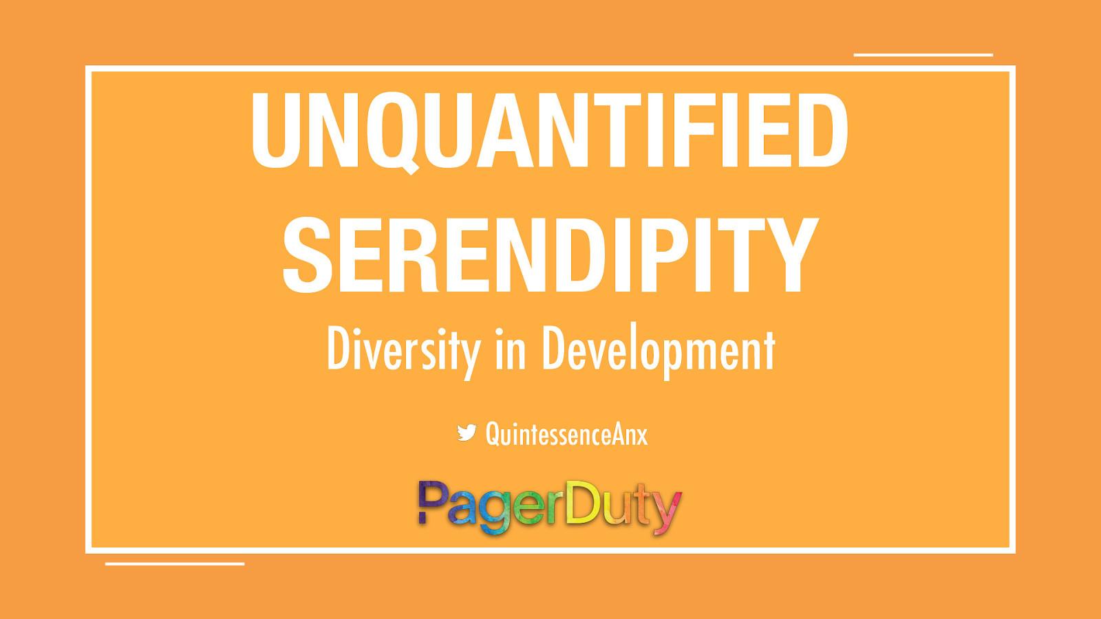 Unquantified Serendipity: Diversity in Development