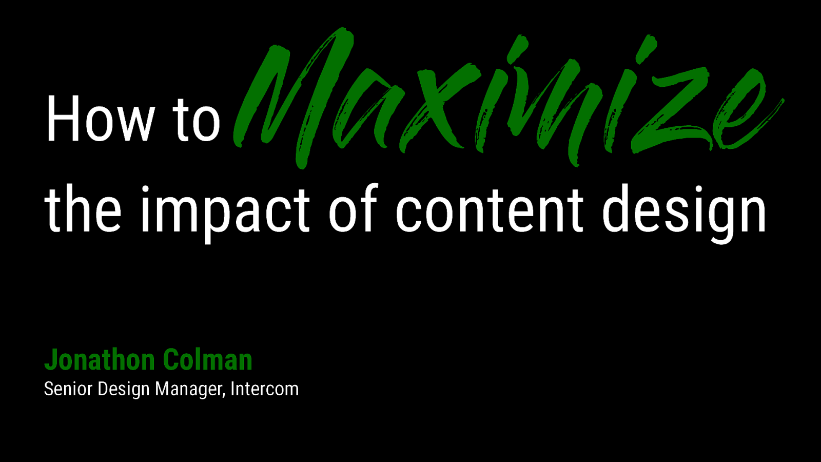 Day 2 keynote: How to maximize the impact of content design