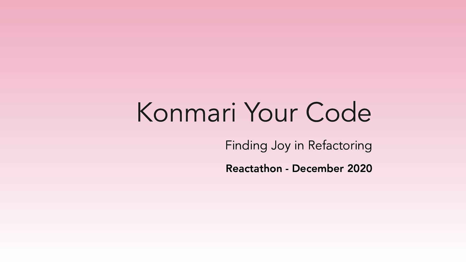 Konmari Your Code: Finding Joy in Refactoring
