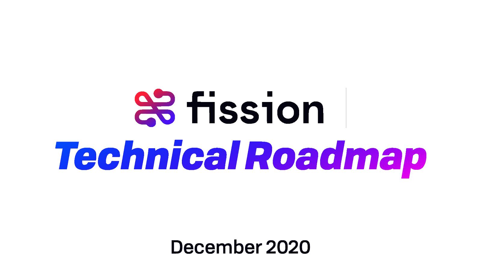 Fission Technical Roadmap —Dec 2020