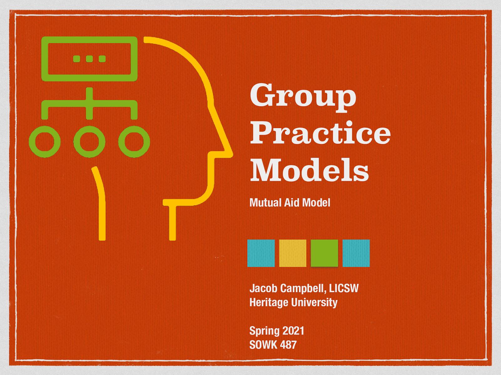 SOWK 487 Week 06 - Group Practice Models - Mutual Aid
