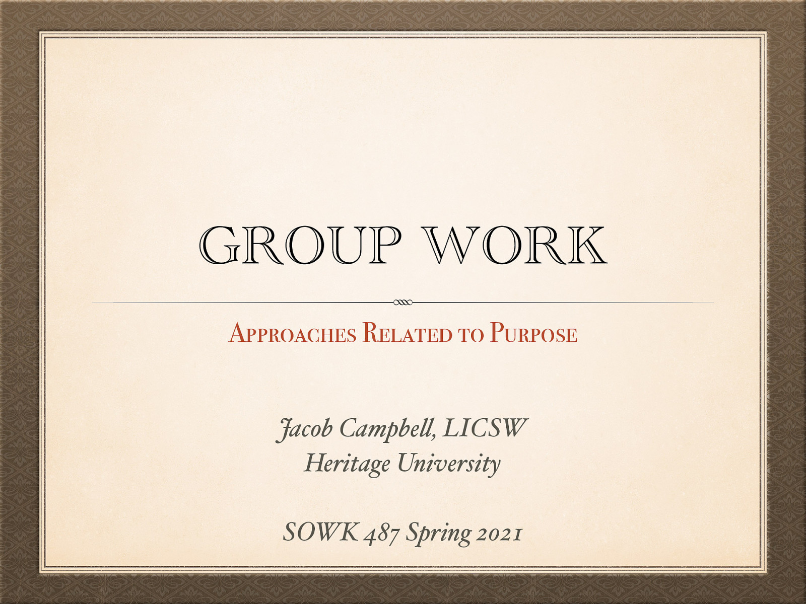 SOWK 487 - Week 08 - Group Work Approaches Related to Purpose