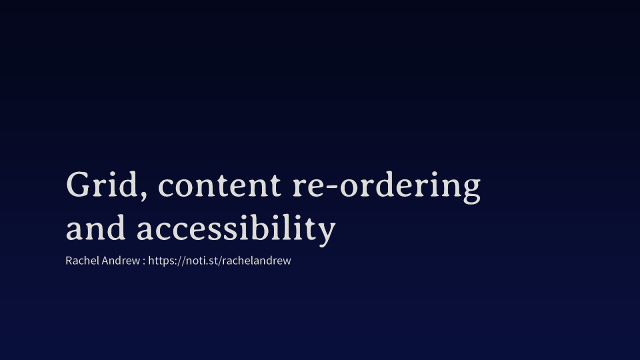 Grid, content re-ordering, and accessibility