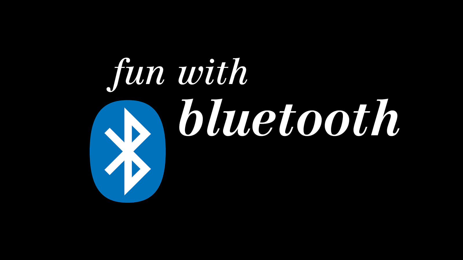 Fun with Bluetooth