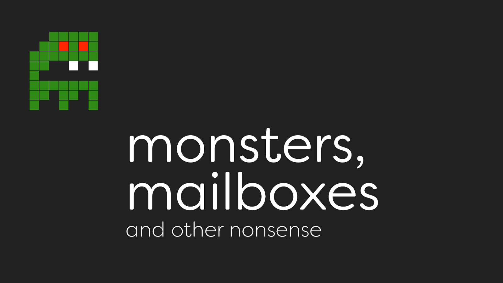 Monsters, mailboxes and other nonsense