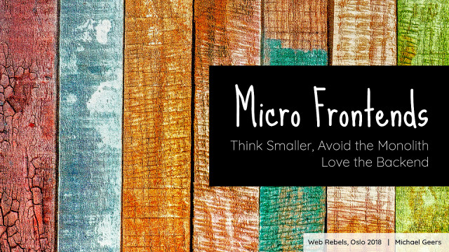 Micro Frontends - Think Smaller, Avoid the Monolith Love the Backend