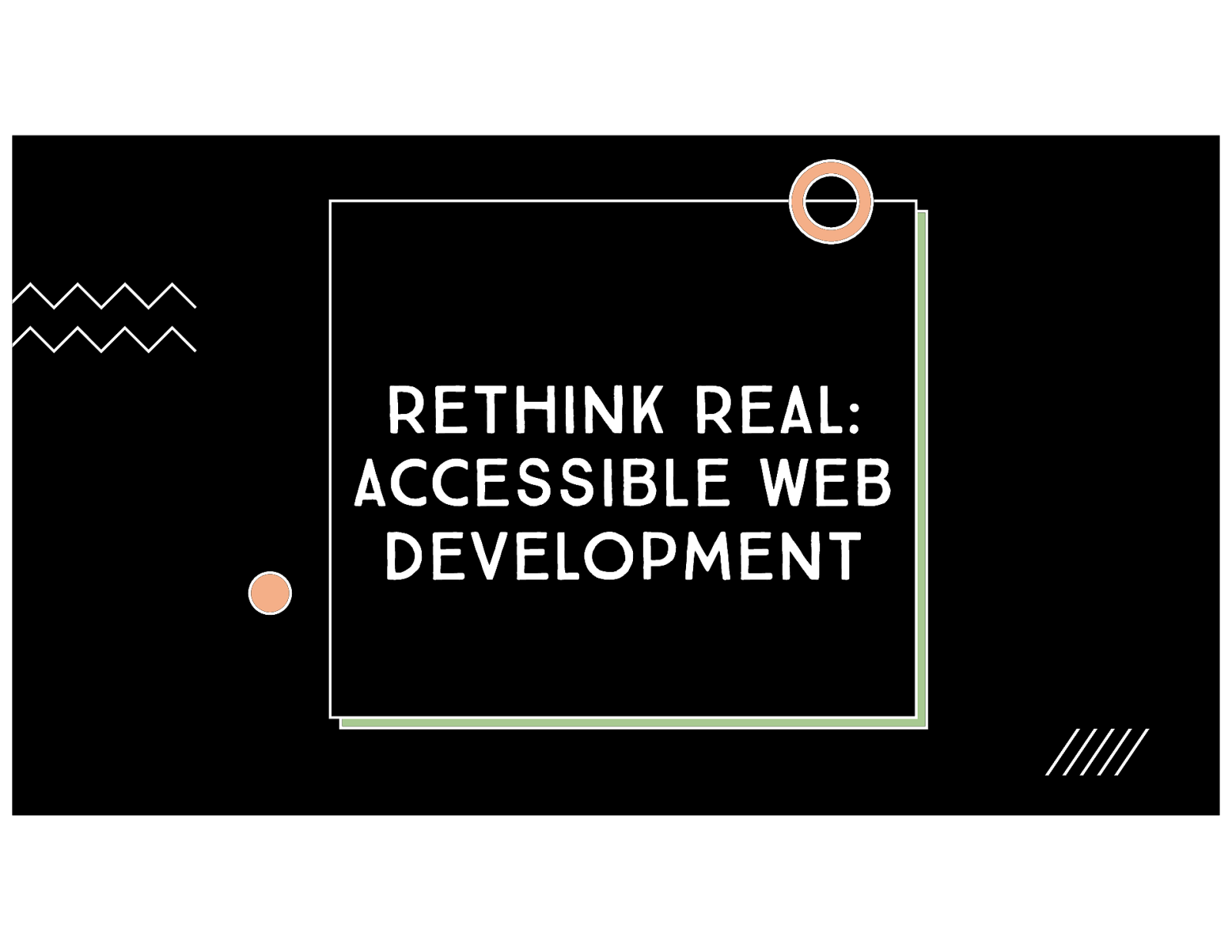 Rethink Real: Accessible Web Development by Melanie Sumner