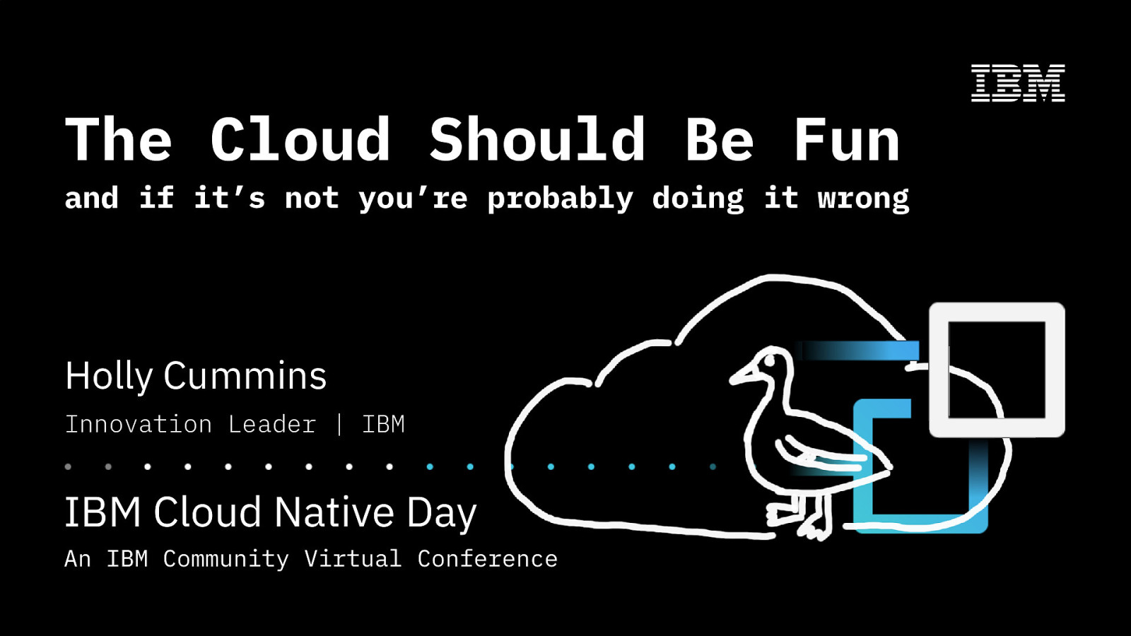 The Cloud Should Be Fun - and If It's Not You're Probably Doing It Wrong