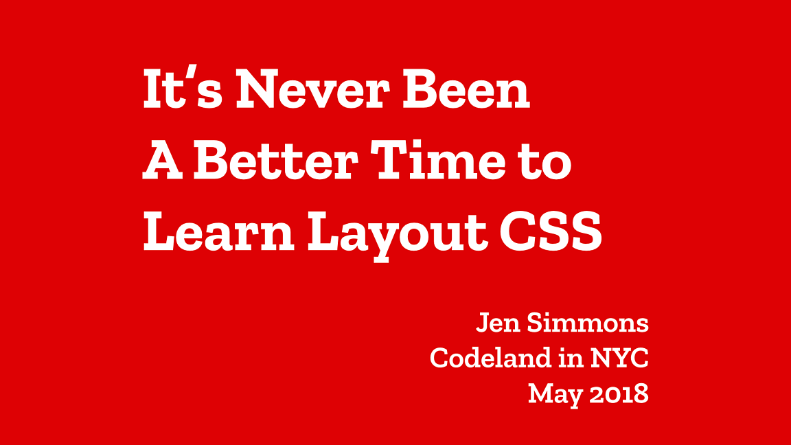It's Never Been A Better Time to Learn Layout CSS by Jen Simmons
